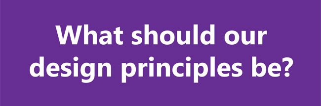 What should our design principles be?
